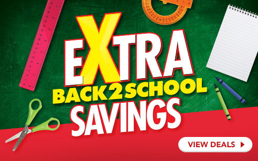 EXTRA BACK TO SCHOOL SAVINGS